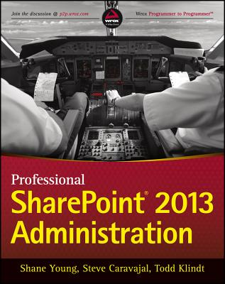 Professional Sharepoint 2013 Administration By Young, Shane/ Caravajal, Steve/ Klindt, Todd